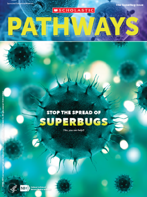 Cover of Pathways student magazine showing blueish-green virus particles and text that reads, Stop the Spread of Superbugs (Yes, you can help!).